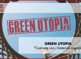 "Green utopia 2019: ""costruire con i materiali vegetali"""